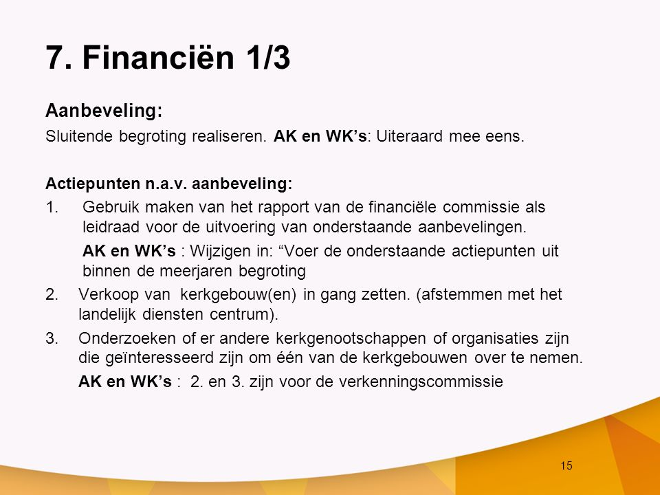 15 7. Financiën 1/3 Aanbeveling: Sluitende begroting realiseren.