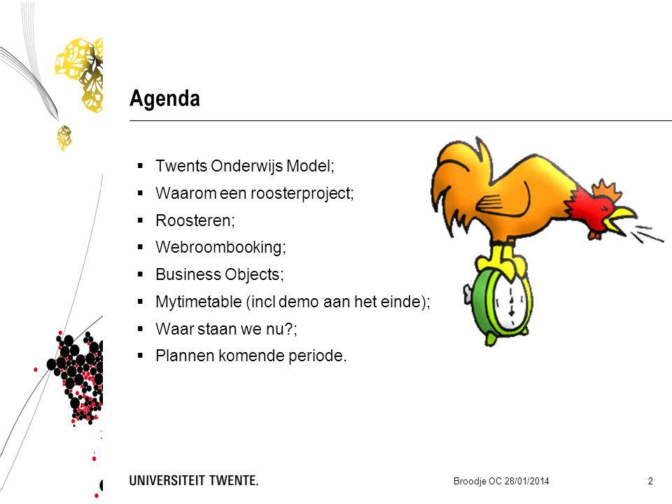 Agenda  Twents Onderwijs Model;  Waarom een roosterproject;  Roosteren;  Webroombooking;  Business Objects;  Mytimetable (incl demo aan het einde);  Waar staan we nu ;  Plannen komende periode.