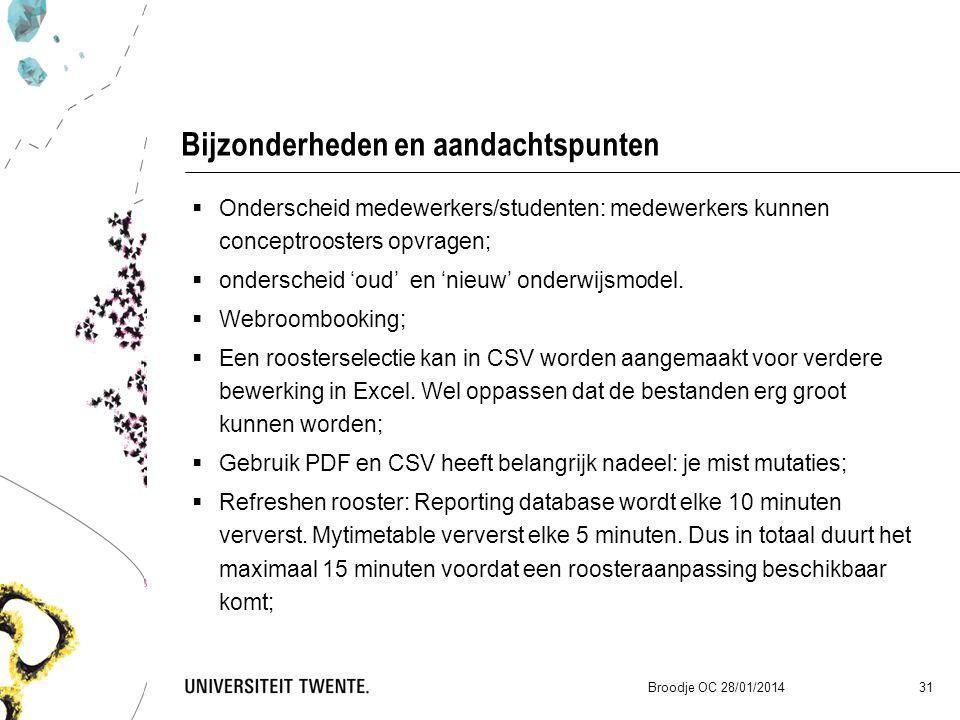Bijzonderheden en aandachtspunten Broodje OC 28/01/2014 31  Onderscheid medewerkers/studenten: medewerkers kunnen conceptroosters opvragen;  onderscheid 'oud' en 'nieuw' onderwijsmodel.
