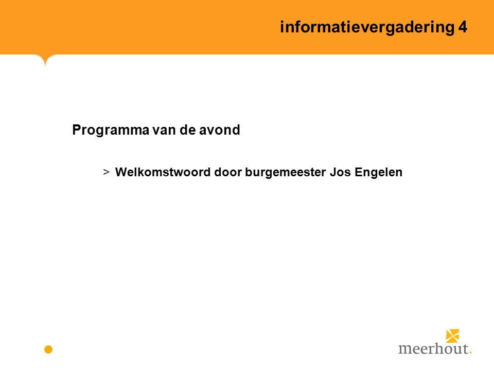 informatievergadering 4 Programma van de avond >Welkomstwoord door burgemeester Jos Engelen