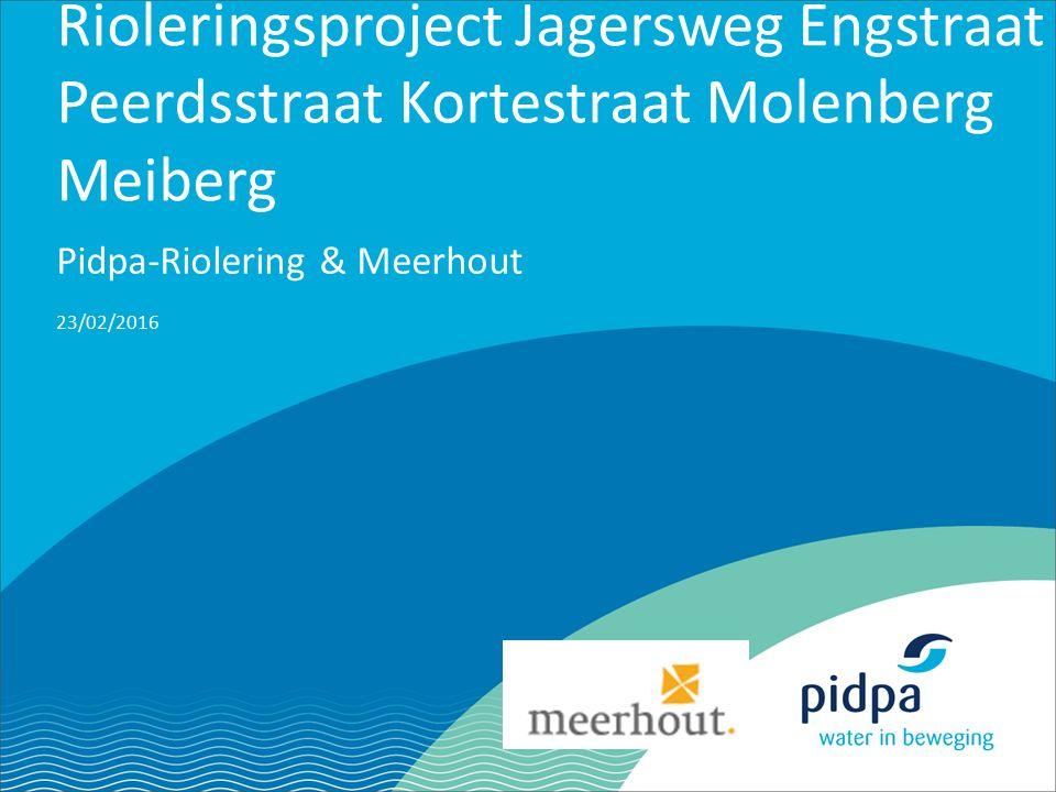 40 23/02/2016 Pidpa-Riolering & Meerhout Rioleringsproject Jagersweg Engstraat Peerdsstraat Kortestraat Molenberg Meiberg