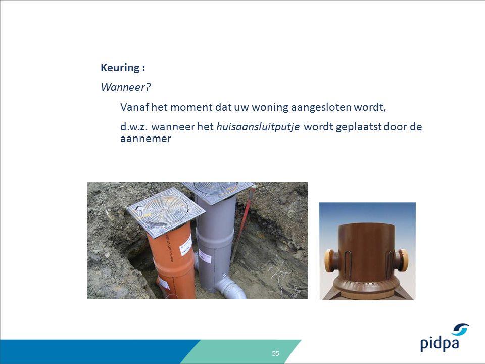 55 Keuring : Wanneer. Vanaf het moment dat uw woning aangesloten wordt, d.w.z.