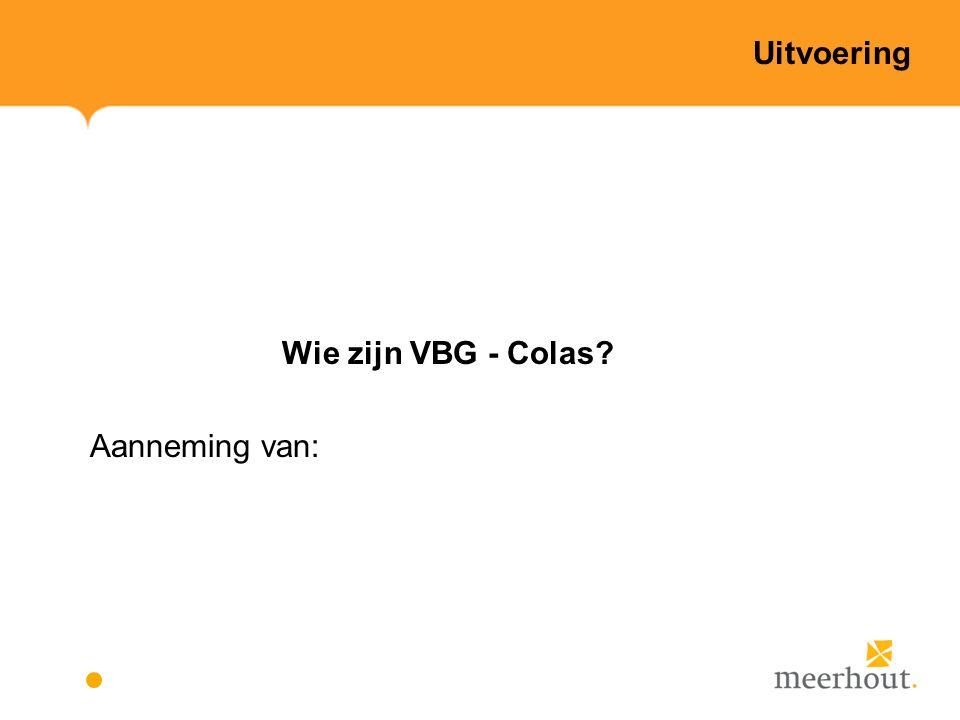 Wie zijn VBG - Colas? Aanneming van: Uitvoering