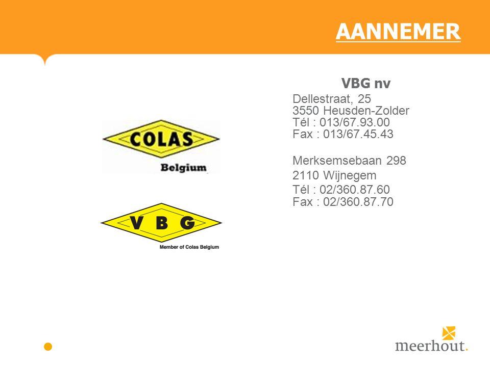 AANNEMER VBG nv Dellestraat, 25 3550 Heusden-Zolder Tél : 013/67.93.00 Fax : 013/67.45.43 Merksemsebaan 298 2110 Wijnegem Tél : 02/360.87.60 Fax : 02/360.87.70