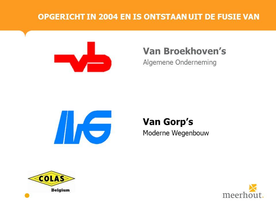 OPGERICHT IN 2004 EN IS ONTSTAAN UIT DE FUSIE VAN Van Broekhoven's Algemene Onderneming Van Gorp's Moderne Wegenbouw