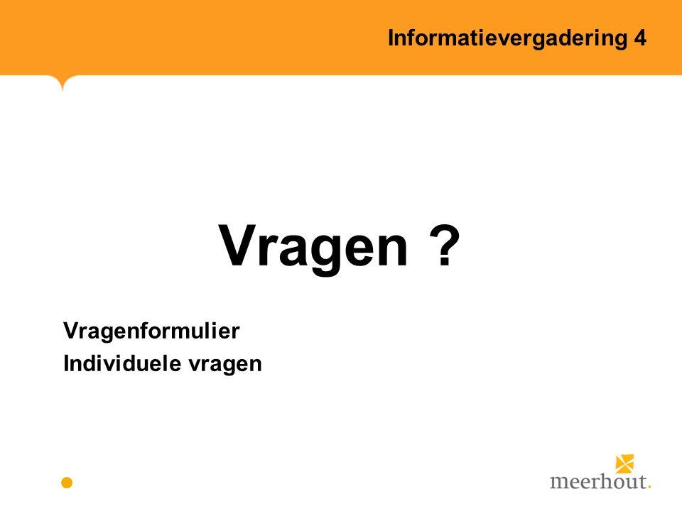 Informatievergadering 4 Vragen ? Vragenformulier Individuele vragen