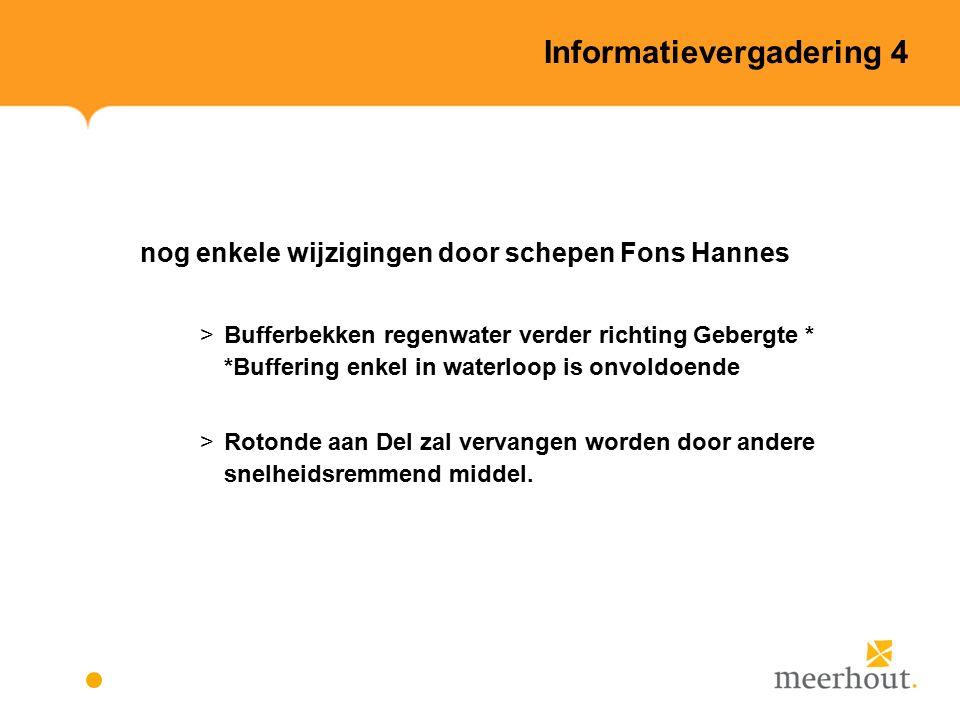 nog enkele wijzigingen door schepen Fons Hannes >Bufferbekken regenwater verder richting Gebergte * *Buffering enkel in waterloop is onvoldoende >Rotonde aan Del zal vervangen worden door andere snelheidsremmend middel.