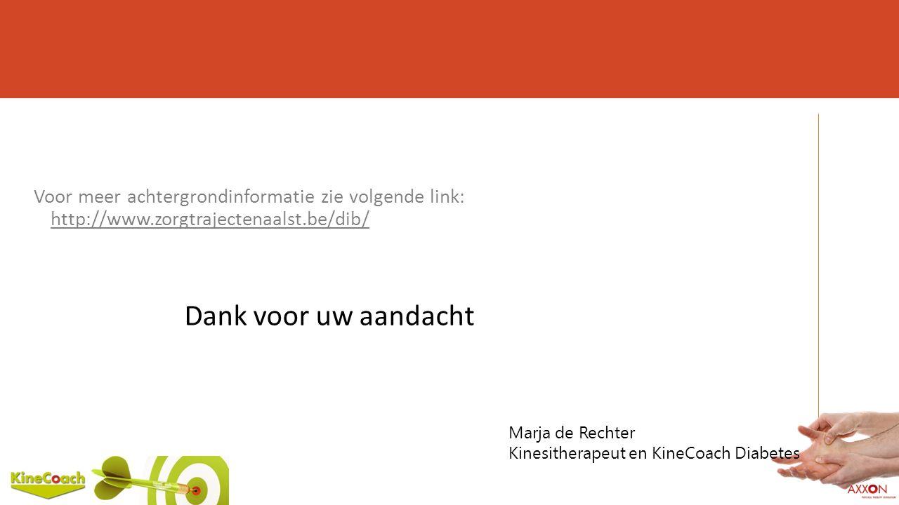 Voor meer achtergrondinformatie zie volgende link: http://www.zorgtrajectenaalst.be/dib/ Dank voor uw aandacht Marja de Rechter Kinesitherapeut en KineCoach Diabetes