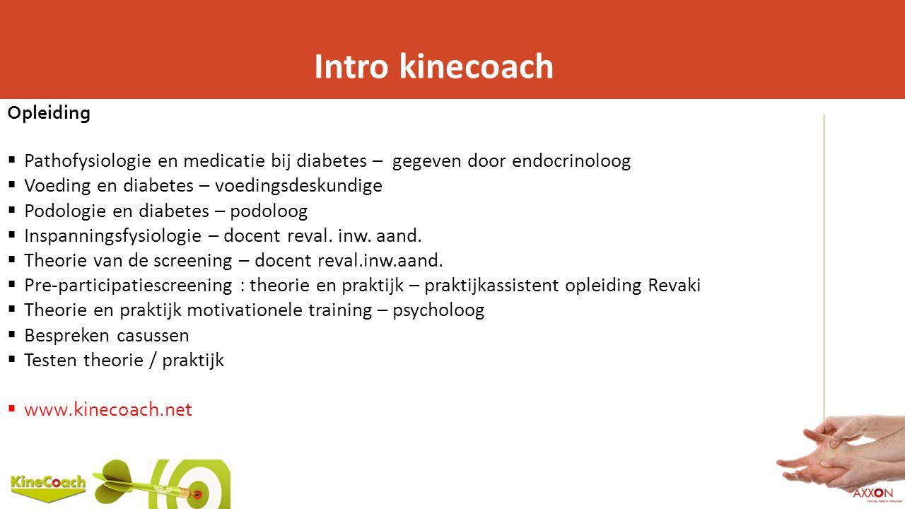 Intro kinecoach Opleiding  Pathofysiologie en medicatie bij diabetes – gegeven door endocrinoloog  Voeding en diabetes – voedingsdeskundige  Podolo