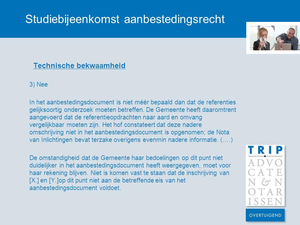 Studiebijeenkomst aanbestedingsrecht Technische bekwaamheid 3) Nee In het aanbestedingsdocument is niet méér bepaald dan dat de referenties gelijksoor