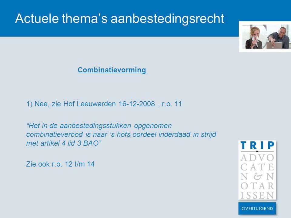 """Actuele thema's aanbestedingsrecht Combinatievorming 1) Nee, zie Hof Leeuwarden 16-12-2008, r.o. 11 """"Het in de aanbestedingsstukken opgenomen combinat"""