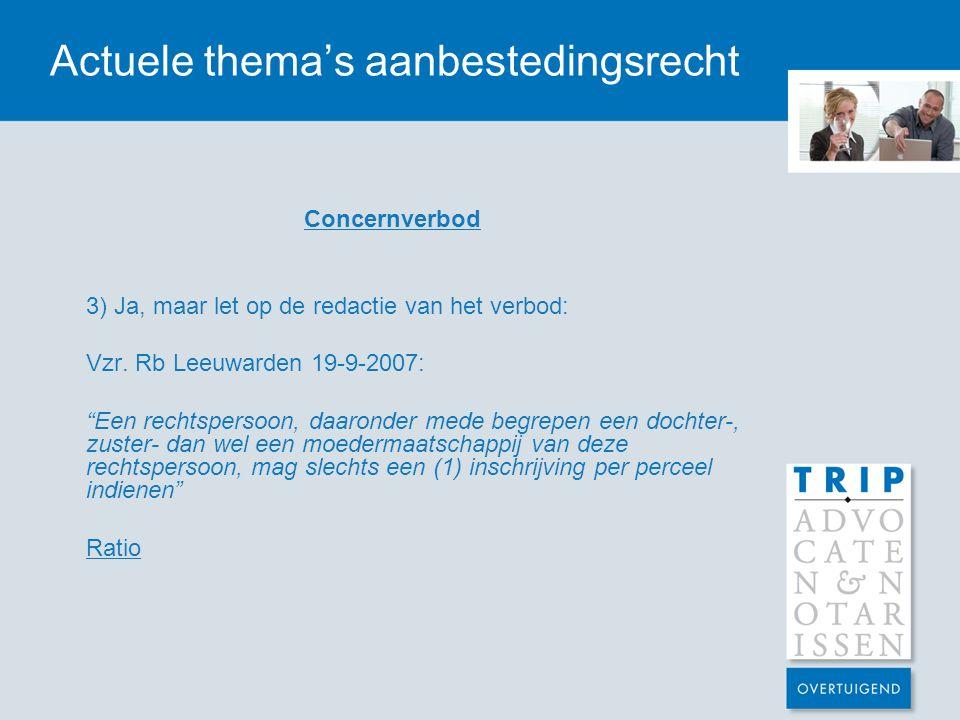 """Actuele thema's aanbestedingsrecht Concernverbod 3) Ja, maar let op de redactie van het verbod: Vzr. Rb Leeuwarden 19-9-2007: """"Een rechtspersoon, daar"""