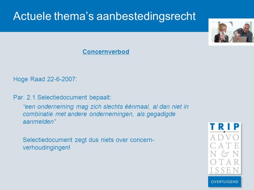 """Actuele thema's aanbestedingsrecht Concernverbod Hoge Raad 22-6-2007: Par. 2.1 Selectiedocument bepaalt: """"een onderneming mag zich slechts éénmaal, al"""