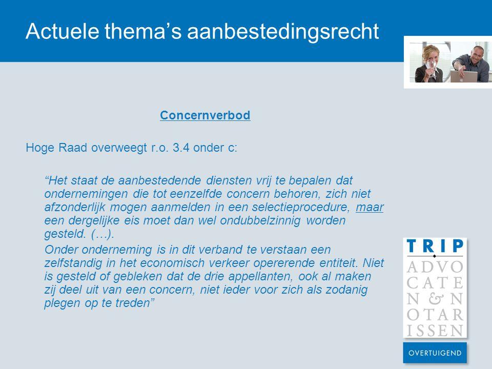 """Actuele thema's aanbestedingsrecht Concernverbod Hoge Raad overweegt r.o. 3.4 onder c: """"Het staat de aanbestedende diensten vrij te bepalen dat ondern"""