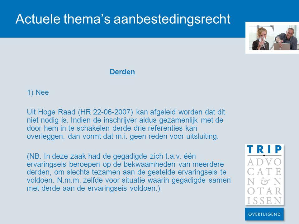 Actuele thema's aanbestedingsrecht Derden 1) Nee Uit Hoge Raad (HR 22-06-2007) kan afgeleid worden dat dit niet nodig is. Indien de inschrijver aldus