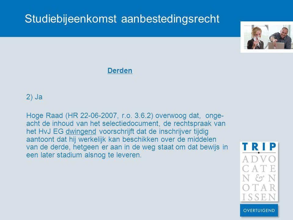 Studiebijeenkomst aanbestedingsrecht Derden 2) Ja Hoge Raad (HR 22-06-2007, r.o. 3.6.2) overwoog dat, onge- acht de inhoud van het selectiedocument, d