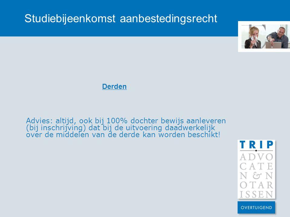 Studiebijeenkomst aanbestedingsrecht Derden Advies: altijd, ook bij 100% dochter bewijs aanleveren (bij inschrijving) dat bij de uitvoering daadwerkel