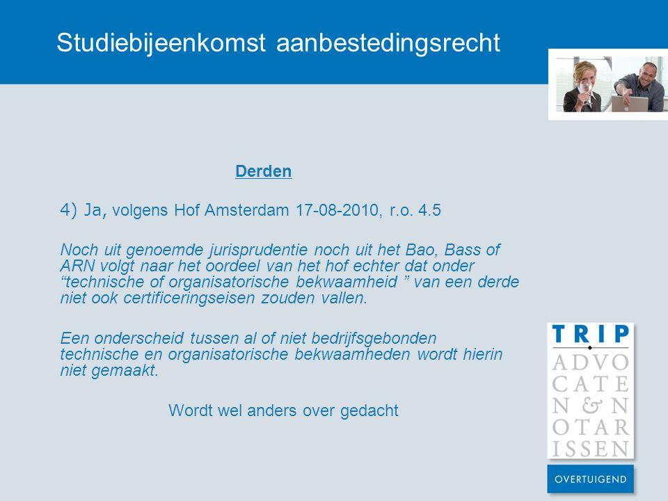 Studiebijeenkomst aanbestedingsrecht Derden 4) Ja, volgens Hof Amsterdam 17-08-2010, r.o. 4.5 Noch uit genoemde jurisprudentie noch uit het Bao, Bass