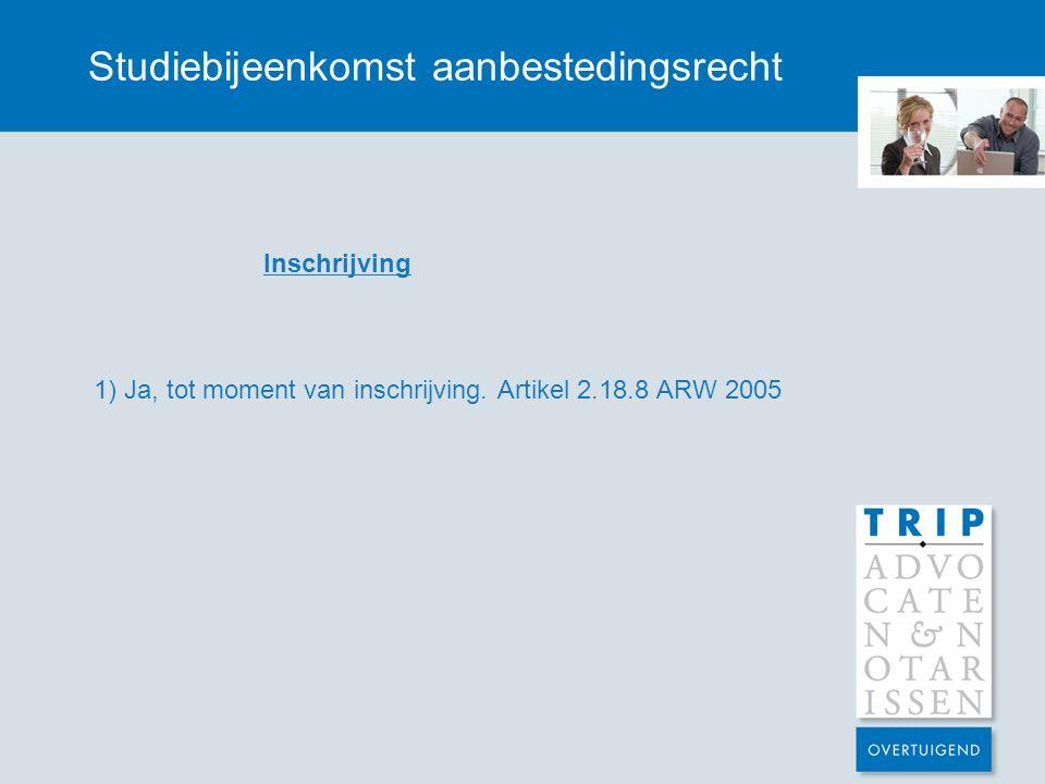 Studiebijeenkomst aanbestedingsrecht Inschrijving 1) Ja, tot moment van inschrijving. Artikel 2.18.8 ARW 2005