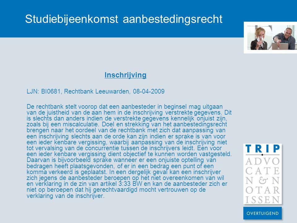 Studiebijeenkomst aanbestedingsrecht Inschrijving LJN: BI0681, Rechtbank Leeuwarden, 08-04-2009 De rechtbank stelt voorop dat een aanbesteder in begin