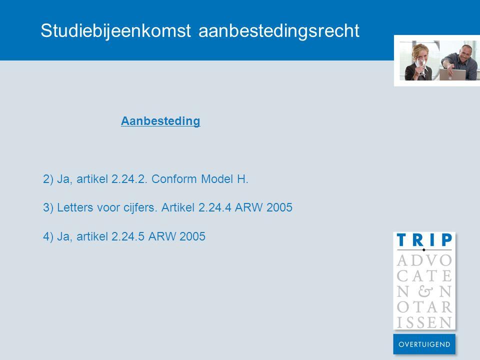 Studiebijeenkomst aanbestedingsrecht Aanbesteding 2) Ja, artikel 2.24.2. Conform Model H. 3) Letters voor cijfers. Artikel 2.24.4 ARW 2005 4) Ja, arti