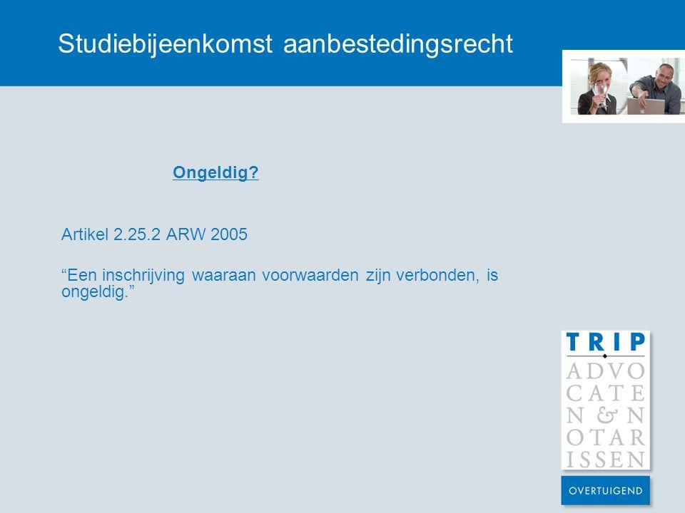 """Studiebijeenkomst aanbestedingsrecht Ongeldig? Artikel 2.25.2 ARW 2005 """"Een inschrijving waaraan voorwaarden zijn verbonden, is ongeldig."""""""