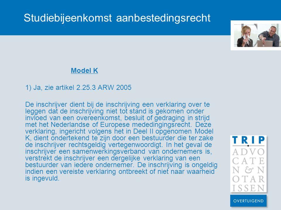Studiebijeenkomst aanbestedingsrecht Model K 1) Ja, zie artikel 2.25.3 ARW 2005 De inschrijver dient bij de inschrijving een verklaring over te leggen