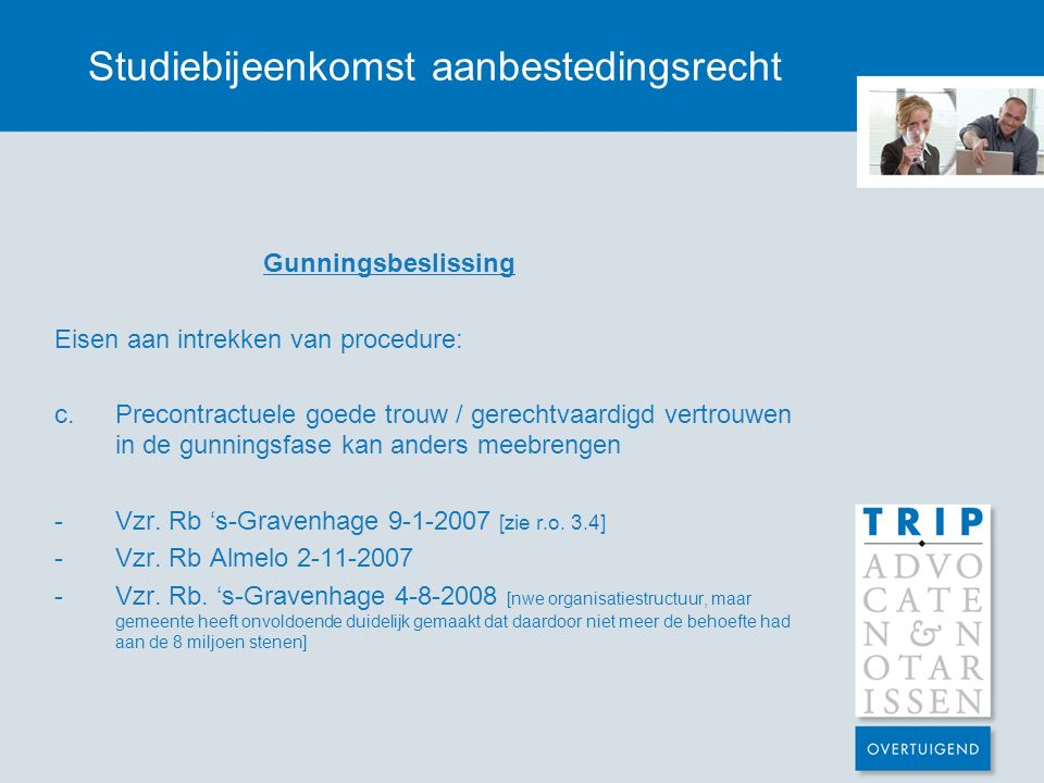 Studiebijeenkomst aanbestedingsrecht Gunningsbeslissing Eisen aan intrekken van procedure: c.Precontractuele goede trouw / gerechtvaardigd vertrouwen