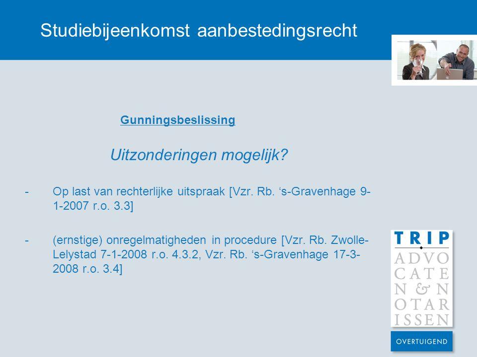 Studiebijeenkomst aanbestedingsrecht Gunningsbeslissing Uitzonderingen mogelijk? -Op last van rechterlijke uitspraak [Vzr. Rb. 's-Gravenhage 9- 1-2007