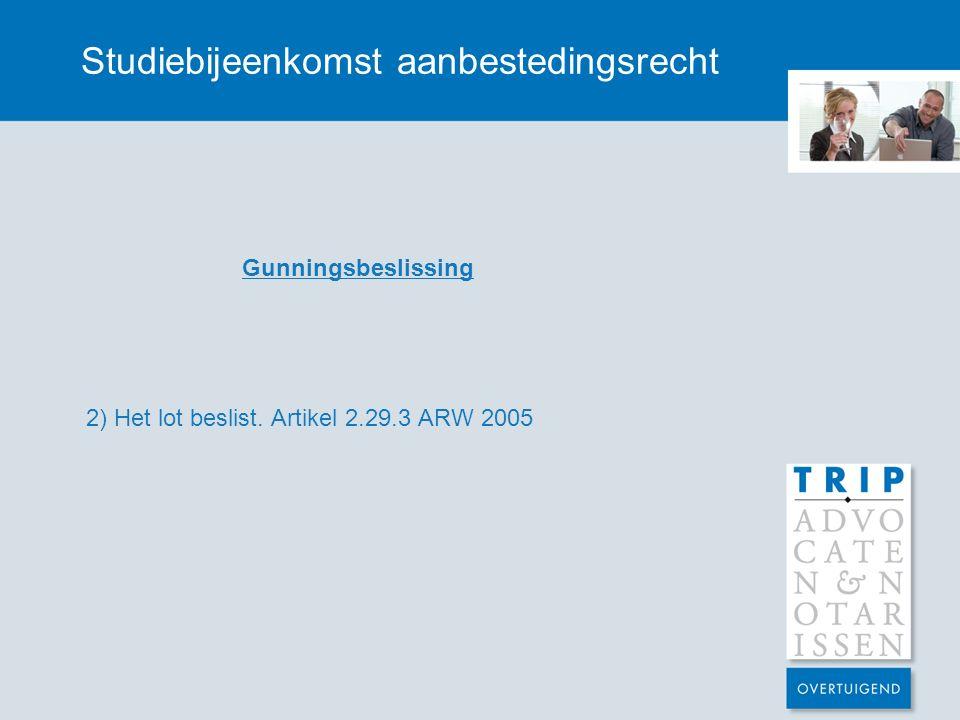 Studiebijeenkomst aanbestedingsrecht Gunningsbeslissing 2) Het lot beslist. Artikel 2.29.3 ARW 2005