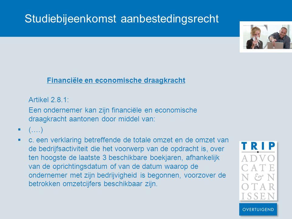 Studiebijeenkomst aanbestedingsrecht Financiële en economische draagkracht Artikel 2.8.1: Een ondernemer kan zijn financiële en economische draagkrach