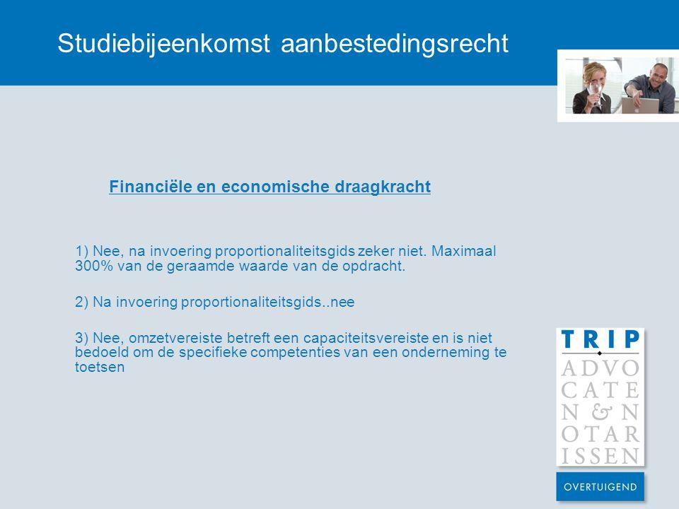 Studiebijeenkomst aanbestedingsrecht Financiële en economische draagkracht 1) Nee, na invoering proportionaliteitsgids zeker niet. Maximaal 300% van d