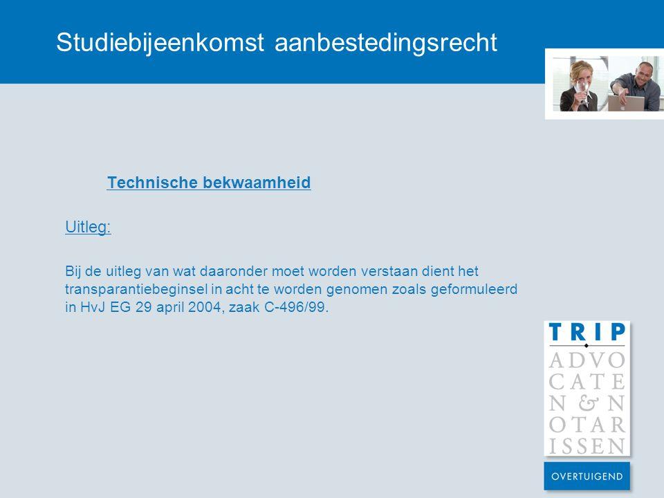 Studiebijeenkomst aanbestedingsrecht Technische bekwaamheid Uitleg: Bij de uitleg van wat daaronder moet worden verstaan dient het transparantiebegins