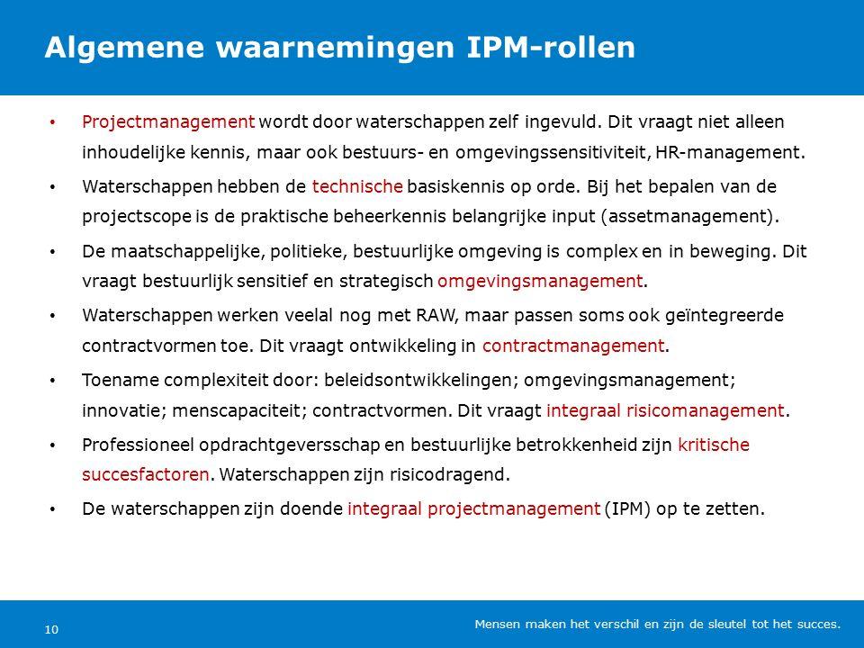 Algemene waarnemingen IPM-rollen Mensen maken het verschil en zijn de sleutel tot het succes.