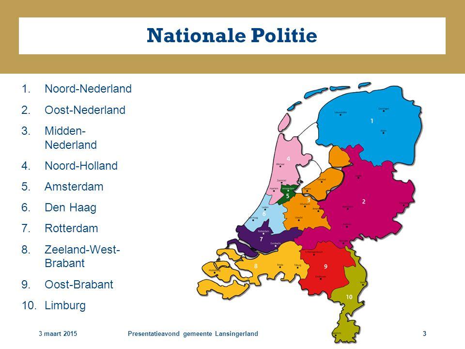 3 maart 2015Presentatieavond gemeente Lansingerland33 Nationale Politie 1.Noord-Nederland 2.Oost-Nederland 3.Midden- Nederland 4.Noord-Holland 5.Amste
