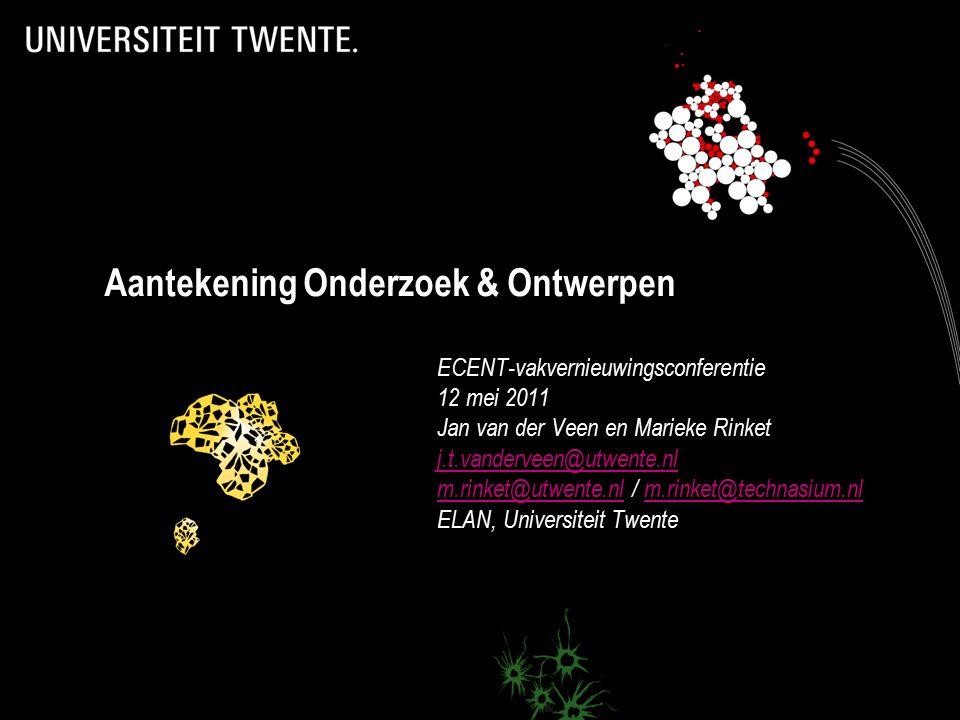 Aantekening Onderzoek & Ontwerpen ECENT-vakvernieuwingsconferentie 12 mei 2011 Jan van der Veen en Marieke Rinket j.t.vanderveen@utwente.nl m.rinket@utwente.nlm.rinket@utwente.nl / m.rinket@technasium.nlm.rinket@technasium.nl ELAN, Universiteit Twente