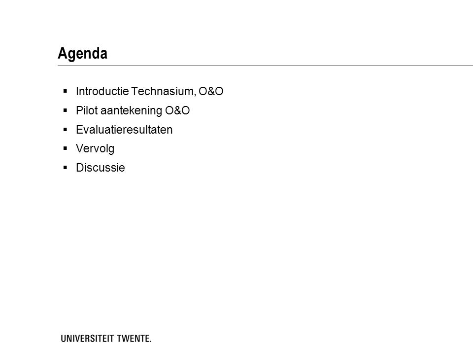 Agenda  Introductie Technasium, O&O  Pilot aantekening O&O  Evaluatieresultaten  Vervolg  Discussie