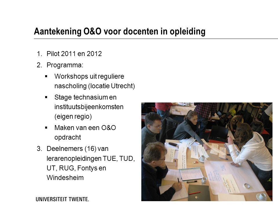 Aantekening O&O voor docenten in opleiding 1.Pilot 2011 en 2012 2.Programma:  Workshops uit reguliere nascholing (locatie Utrecht)  Stage technasium en instituutsbijeenkomsten (eigen regio)  Maken van een O&O opdracht 3.Deelnemers (16) van lerarenopleidingen TUE, TUD, UT, RUG, Fontys en Windesheim