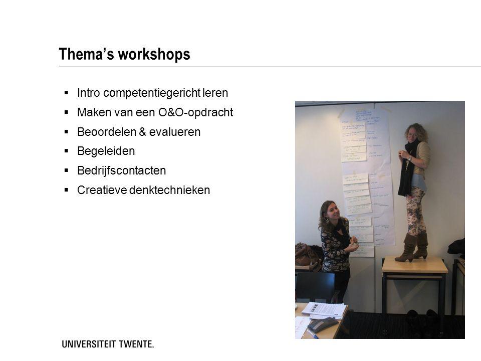 Thema's workshops  Intro competentiegericht leren  Maken van een O&O-opdracht  Beoordelen & evalueren  Begeleiden  Bedrijfscontacten  Creatieve