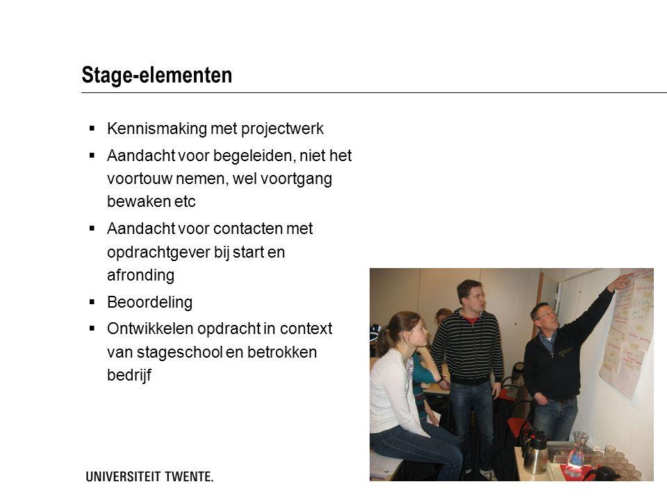 Stage-elementen  Kennismaking met projectwerk  Aandacht voor begeleiden, niet het voortouw nemen, wel voortgang bewaken etc  Aandacht voor contacten met opdrachtgever bij start en afronding  Beoordeling  Ontwikkelen opdracht in context van stageschool en betrokken bedrijf