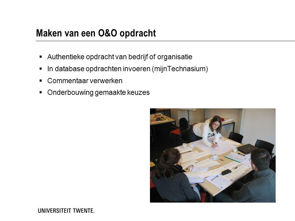 Maken van een O&O opdracht  Authentieke opdracht van bedrijf of organisatie  In database opdrachten invoeren (mijnTechnasium)  Commentaar verwerken  Onderbouwing gemaakte keuzes