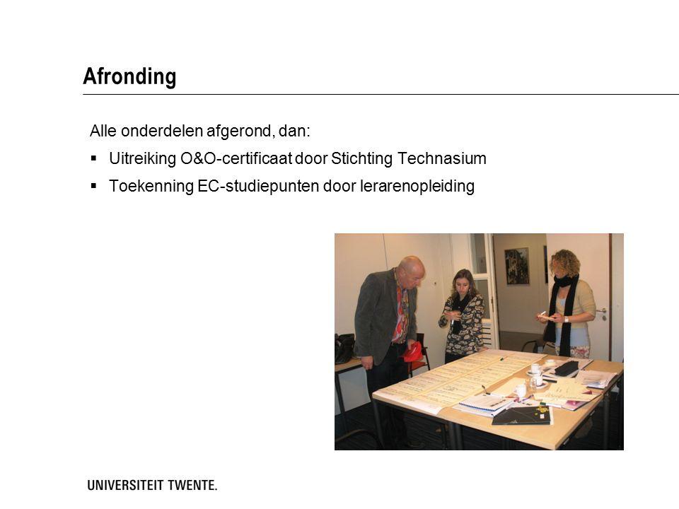 Afronding Alle onderdelen afgerond, dan:  Uitreiking O&O-certificaat door Stichting Technasium  Toekenning EC-studiepunten door lerarenopleiding