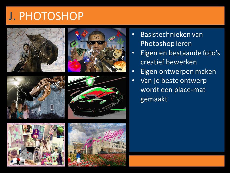 J. PHOTOSHOP Basistechnieken van Photoshop leren Eigen en bestaande foto's creatief bewerken Eigen ontwerpen maken Van je beste ontwerp wordt een plac