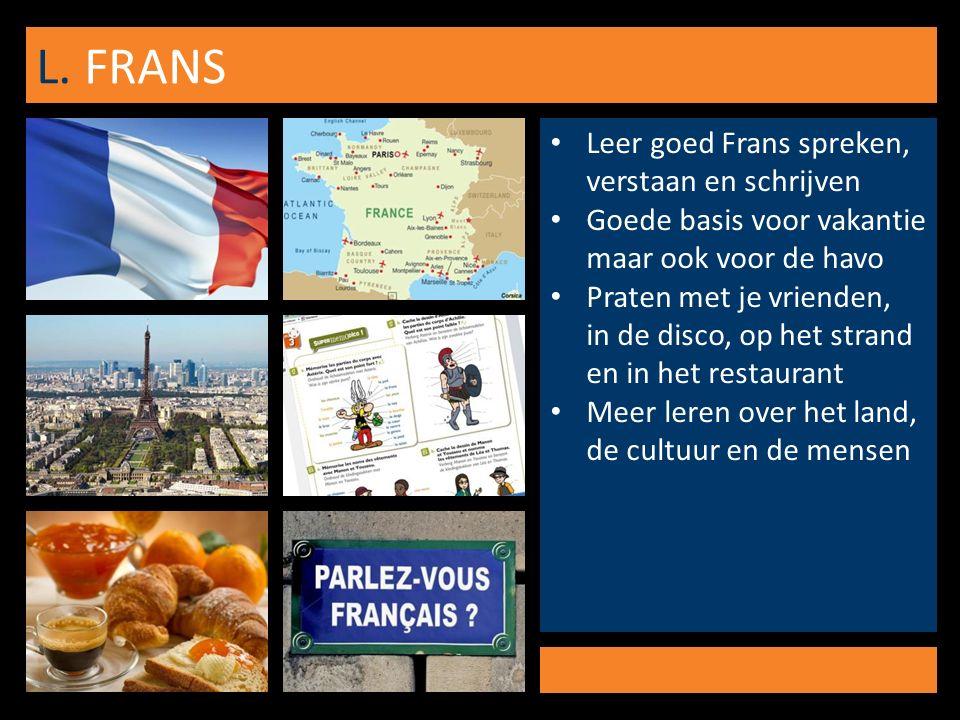 L. FRANS Leer goed Frans spreken, verstaan en schrijven Goede basis voor vakantie maar ook voor de havo Praten met je vrienden, in de disco, op het st