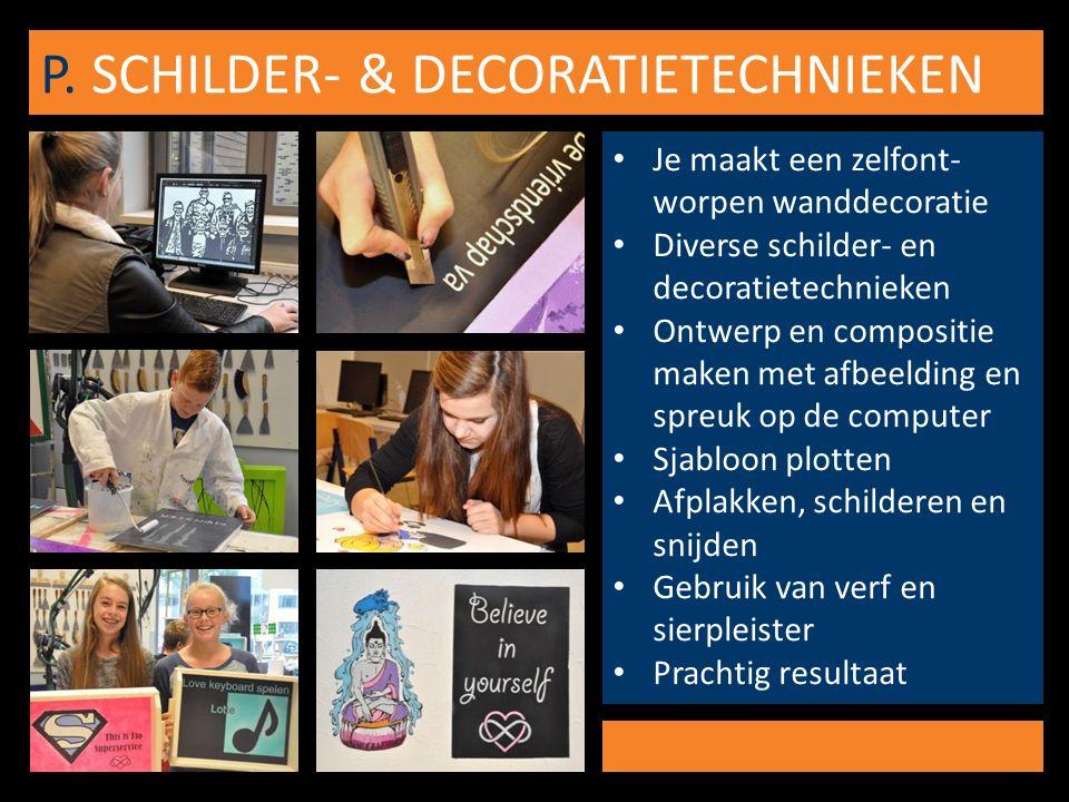 P. SCHILDER- & DECORATIETECHNIEKEN Je maakt een zelfont- worpen wanddecoratie Diverse schilder- en decoratietechnieken Ontwerp en compositie maken met