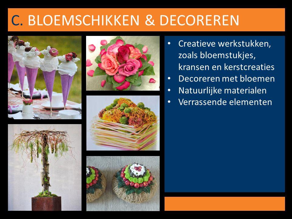 C. BLOEMSCHIKKEN & DECOREREN Creatieve werkstukken, zoals bloemstukjes, kransen en kerstcreaties Decoreren met bloemen Natuurlijke materialen Verrasse