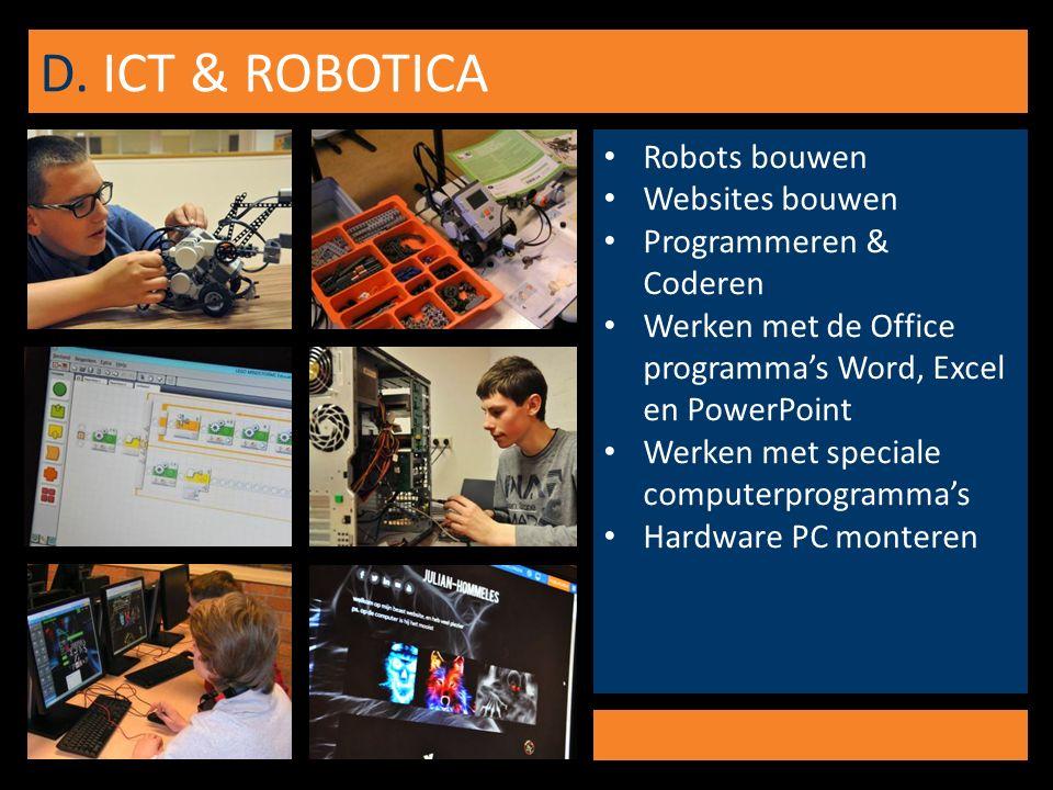 D. ICT & ROBOTICA Robots bouwen Websites bouwen Programmeren & Coderen Werken met de Office programma's Word, Excel en PowerPoint Werken met speciale