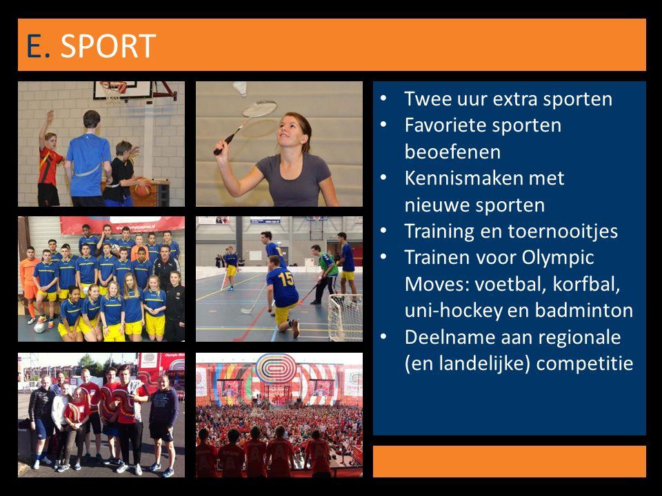 E. SPORT Twee uur extra sporten Favoriete sporten beoefenen Kennismaken met nieuwe sporten Training en toernooitjes Trainen voor Olympic Moves: voetba