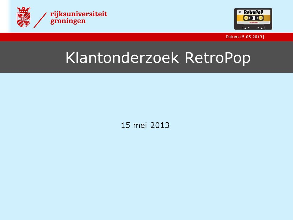 |Datum 15-05-2013| Klantonderzoek RetroPop 15 mei 2013