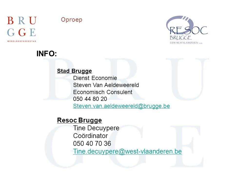 Oproep INFO: Stad Brugge Dienst Economie Steven Van Aeldeweereld Economisch Consulent 050 44 80 20 Steven.van.aeldeweereld@brugge.be Resoc Brugge Tine Decuypere Coördinator 050 40 70 36 Tine.decuypere@west-vlaanderen.be
